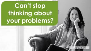 How to stop thinking about your problems