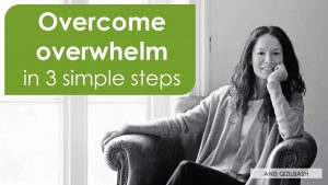 How to overcome overwhelm in 3 simple steps