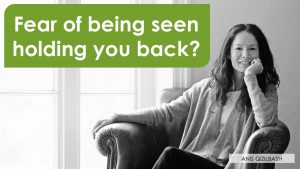 Fear of being seen holding you back?