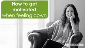 How to get motivated when feeling down