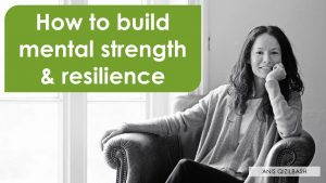 How to build mental strength & resilience