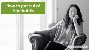 How to get out of bad habits