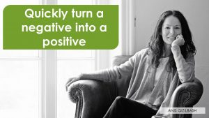 How to quickly turn a negative into a positive